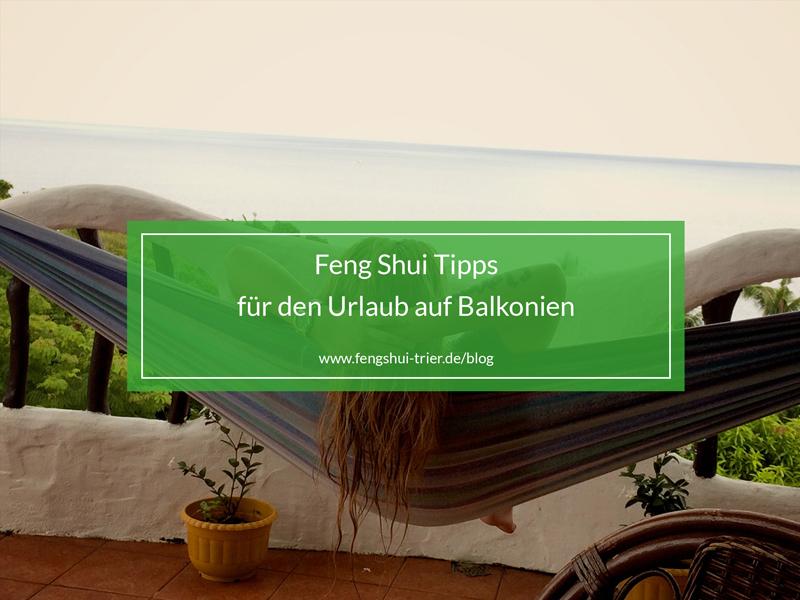 Feng Shui Tipps für den Urlaub auf Balkonien