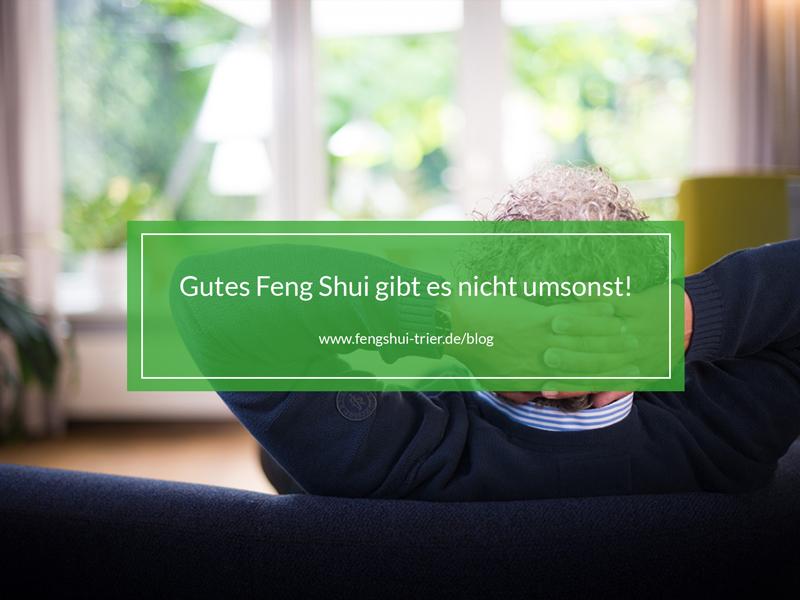 Gutes Feng Shui gibt es nicht umsonst!