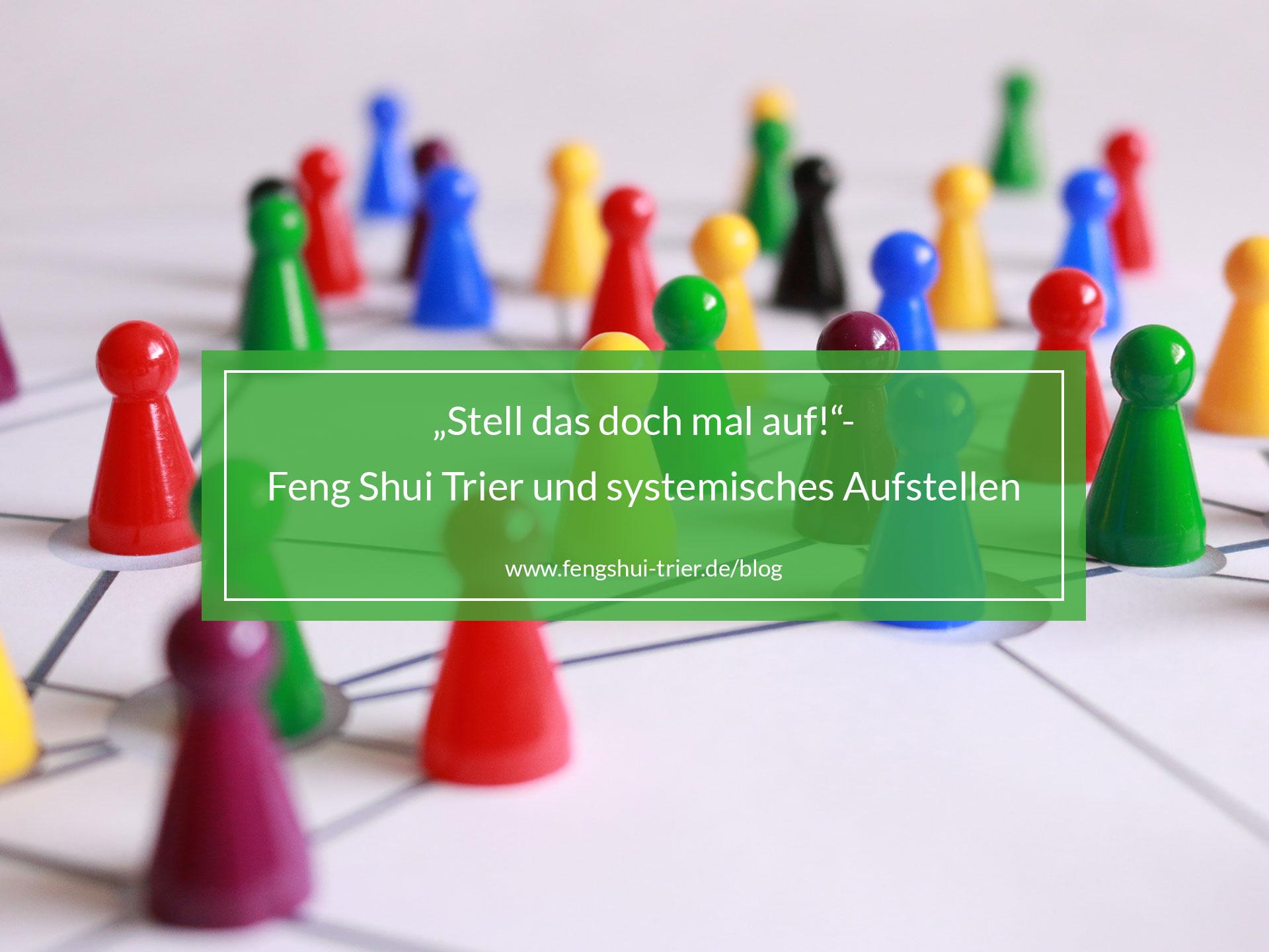 """""""Stell das doch mal auf!""""- Feng Shui Trier und systemisches Aufstellen"""
