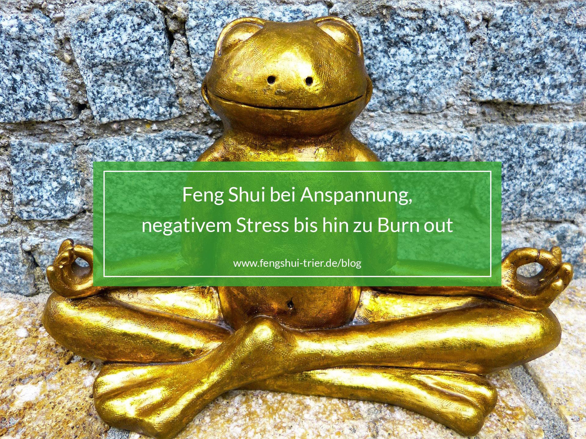 Feng Shui bei Anspannung, negativem Stress bis hin zu Burn out